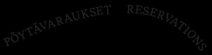 Pöytävaraukset - Reservations